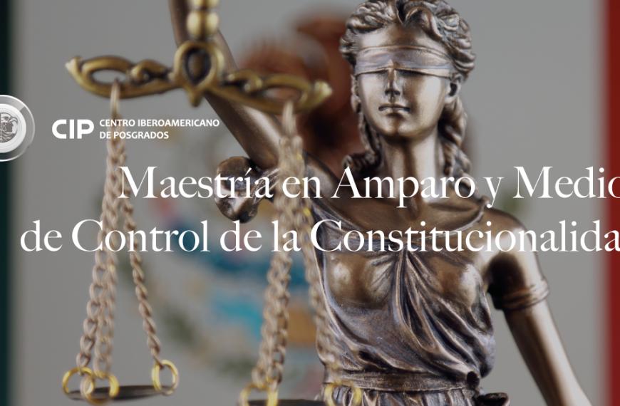 Maestría en Amparo y Medios de Control de la Constitucionalidad