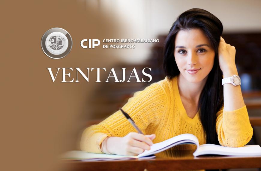 VENTAJAS DE INSCRIBIRSE EN EL CENTRO IBEROAMERICANO DE POSGRADOS – CIP